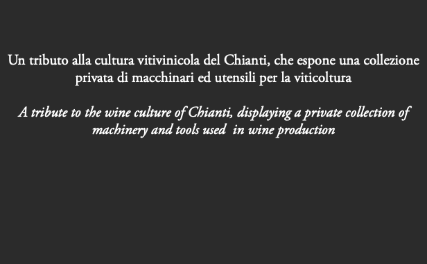 Un tributo alla cultura vitivinicola del Chianti, che espone una collezione privata di macchinari ed utensili per la viticoltura A tribute to the wine culture of Chianti, displaying a private collection of machinery and tools used in wine production
